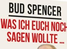 Bud Spencer: Was ich Euch noch sagen wollte...
