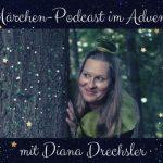 Märchen zur Winterzeit: Podcast von Diana Drechsler für Jung und Alt – mit Video